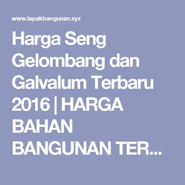 Harga Seng Gelombang dan Galvalum Terbaru 2016 | HARGA BAHAN BANGUNAN TERBARU