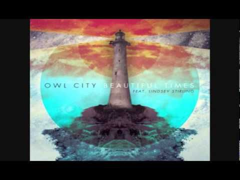 Owl City - Beautiful Times oh oh these are beautiful times. :)