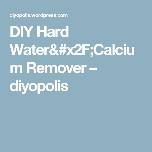 DIY Hard Water/Calcium Remover – diyopolis