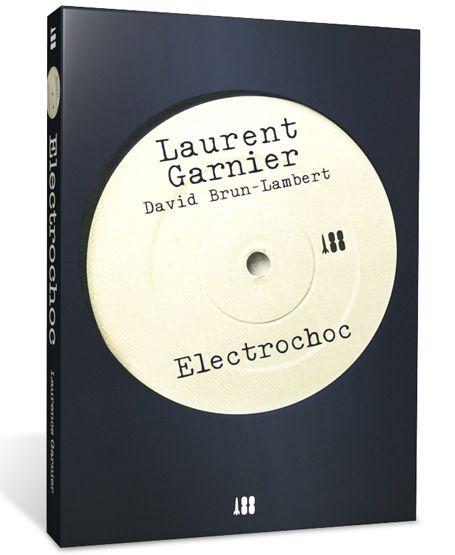 Laurent Garner book: Electrochoc. www.laurentgarnierbook.com