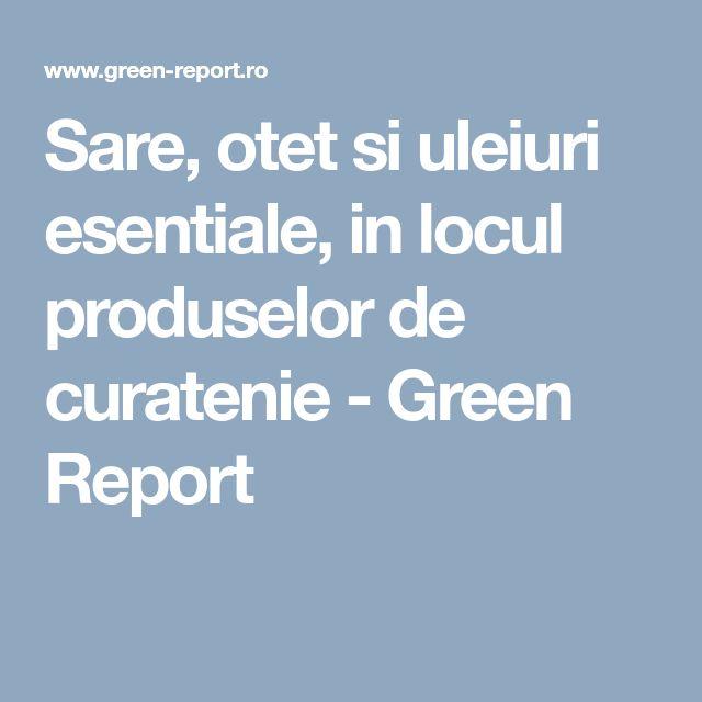 Sare, otet si uleiuri esentiale, in locul produselor de curatenie - Green Report