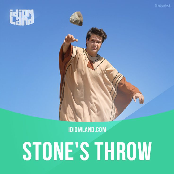 """""""Stone's throw"""" means """"a short distance"""".  Example: The beach is just a stone's throw from our hotel."""