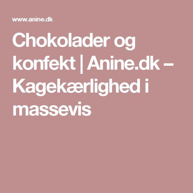 Chokolader og konfekt   Anine.dk – Kagekærlighed i massevis