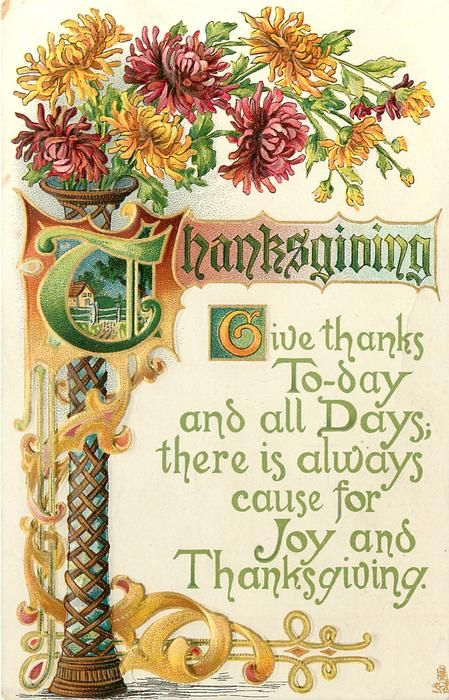 "Thanksgiving verse: ""Give thanks to-day and all days; there is always cause for joy and thanksgiving."" Postcard, c. 1912."