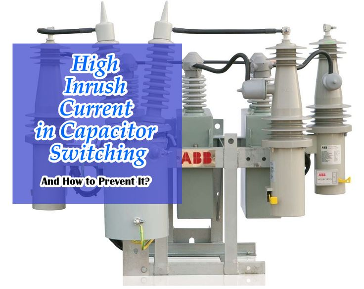 High Inrush Current in Capacitor Switching and Ways to Prevent It. How to Prevent the high Inrush Current in Capacitor Switching? Steps to prevent inrush current Features and Working of SmartClose Switch Methods To Insert capacitors in order to prevent inrush current