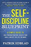 The Self-Discipline Blueprint: A Simple Guide to Beat Procrastination Achieve Your Goals and Get the Life You Want by Patrik Edblad (Author) Steve Scott (Foreword) #Kindle US #NewRelease #Counseling #Psychology #eBook #ad