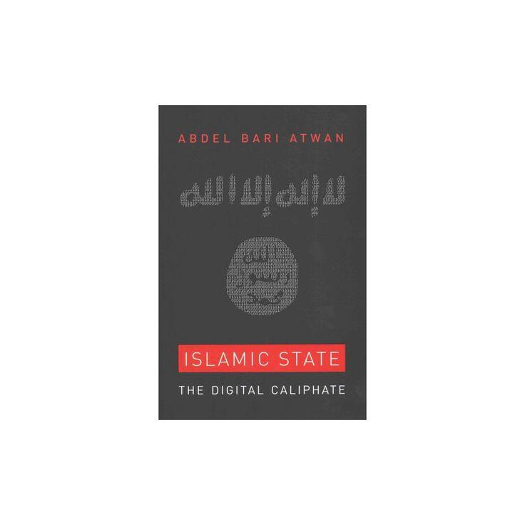 Islamic State : The Digital Caliphate (Hardcover) (Abdel Bari Atwan)