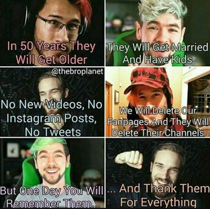 I hope after they quit they don't delete their channels so i could rewatch all of their videos