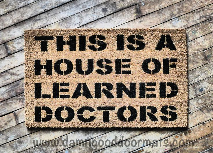 """""""This is a house of learned doctors"""" is a quote from the great film 'Stepbrothers'. I love this movie! Will Ferrell and John C. Reilly are amazing in it, clueless & hysterical! If you haven't seen it, get it! Then you will get this doormat! This is a great gift for a college student in a dorm. Also for housewarmings! copyright is NOT on actual doormat See more [Movie & TV quotes ](http://damngooddoormats.indiemade.com/catalog/movie-tv-quotes)"""