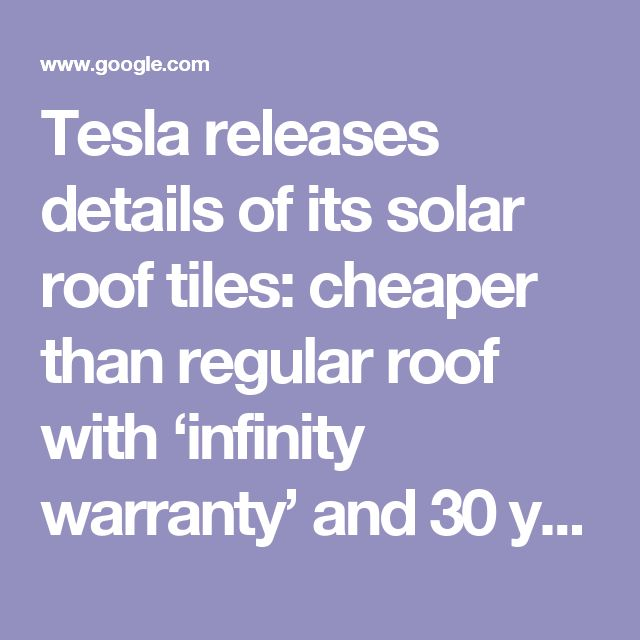 Tesla releases details of its solar roof tiles: cheaper than regular roof with 'infinity warranty' and 30 yrs of solar power | Electrek