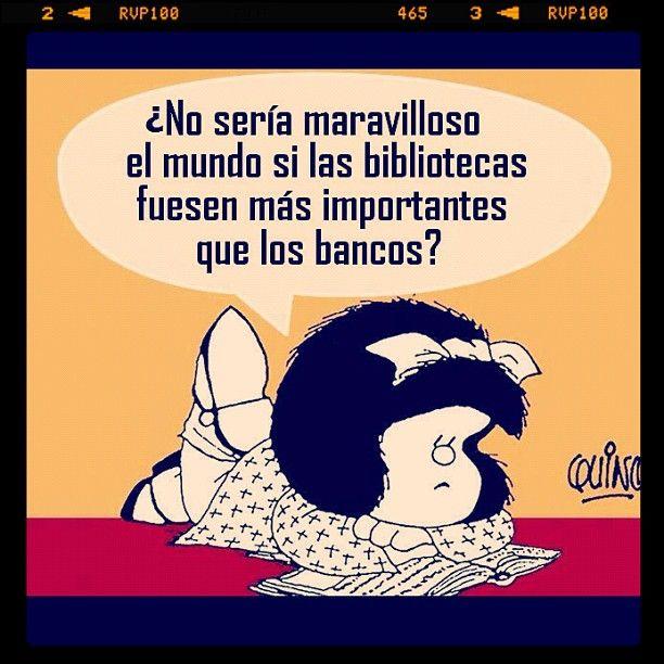 ¿No sería maravilloso el mundo si las #bibliotecas fuesen más importantes que los bancos? (Mafalda)