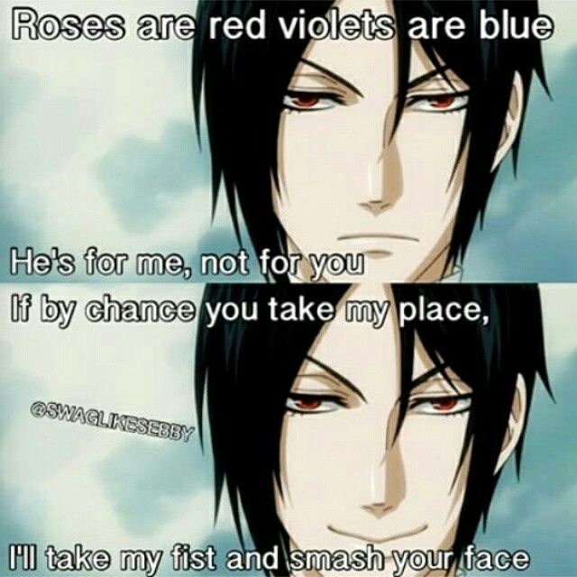 Roses are red violets are blue he's for me not for you if by chance you take…