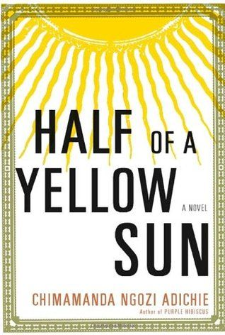 Half of a Yellow Sun by Chimamanda Ngozi Adichie - a remarkable novel about moral responsibility, about the end of colonialism, about ethnic allegiances, about class and race; and the ways in which love can complicate them all.