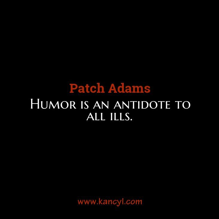 """""""Humor is an antidote to all ills."""", Patch Adams"""