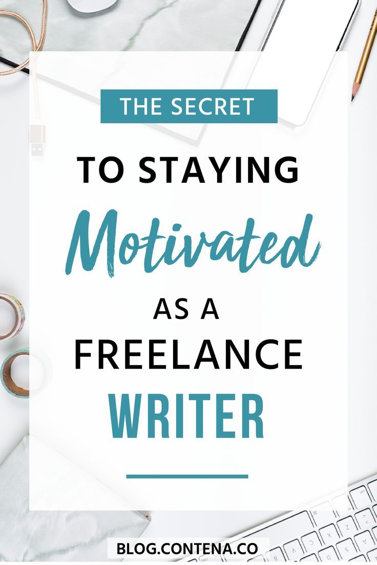 How To Stay Motivated As A Freelance Writer How To Stay Motivated Writing Jobs Freelance Writing