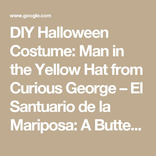DIY Halloween Costume: Man in the Yellow Hat from Curious George – El Santuario de la Mariposa: A Butterfly's Haven