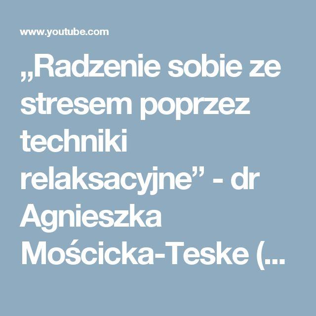 """""""Radzenie sobie ze stresem poprzez techniki relaksacyjne"""" - dr Agnieszka Mościcka-Teske (audio) - YouTube"""