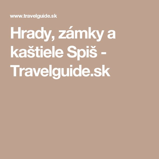 Hrady, zámky a kaštiele Spiš - Travelguide.sk