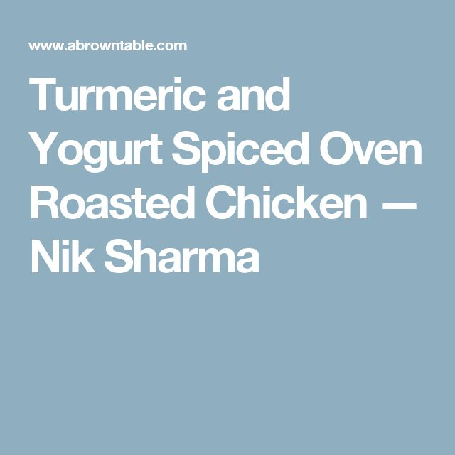 Turmeric and Yogurt Spiced Oven Roasted Chicken — Nik Sharma