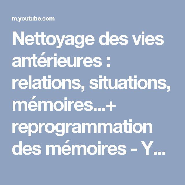Nettoyage des vies antérieures : relations, situations, mémoires...+ reprogrammation des mémoires - YouTube
