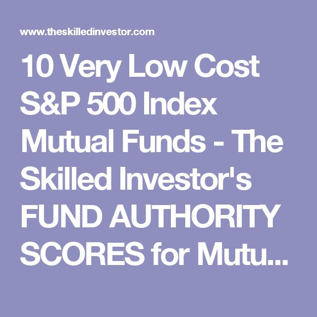 10 Very Low Cost S&P 500 Index Mutual Funds - The Skilled Investor's FUND AUTHORITY SCORES for Mutual Funds and ETFs > Index Mutual Funds and Index Exchange Traded Funds  (ETFs) - Financial Articles