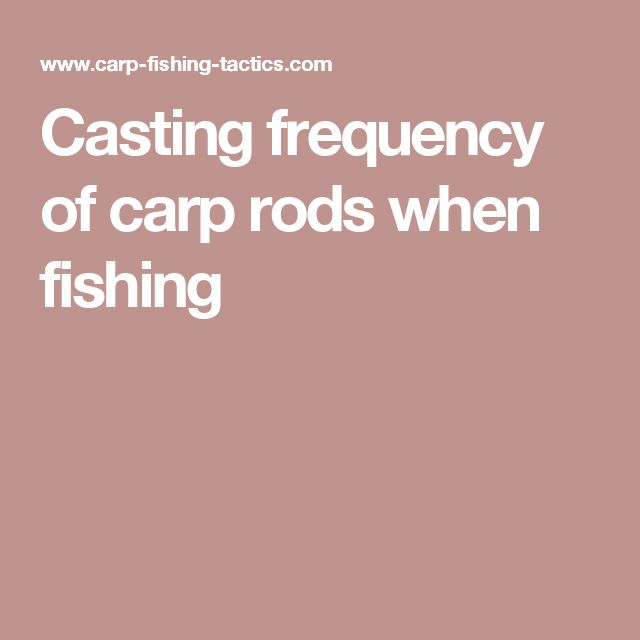 Casting frequency of carp rods when fishing