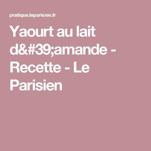 Yaourt au lait d'amande - Recette - Le Parisien