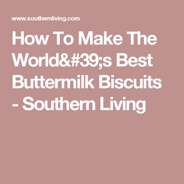 How To Make The World's Best Buttermilk Biscuits - Southern Living