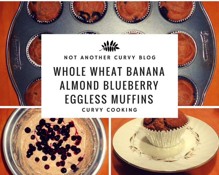 It's Curvy Cooking Saturday! I have Whole Wheat Banana Blueberry Almond Eggless Muffins! Click the link for the recipe!