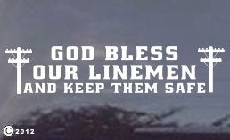 I pray for my son everyday. Whenever I see linemen working or traveling, I say a prayer for them too.