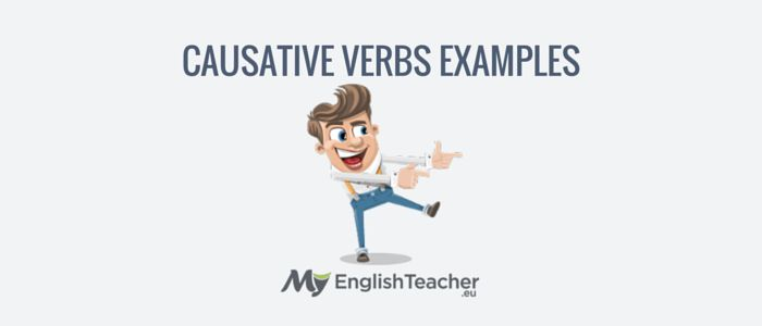 Causative Form: Causative Verbs Examples