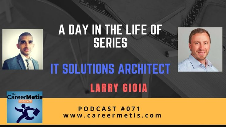 #71 – A Day In The Life Of An IT Solutions Architect – Larry Gioia