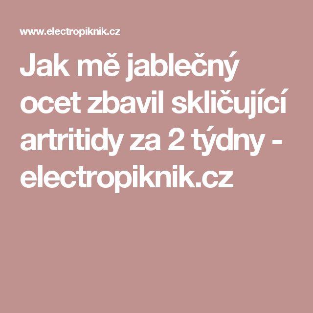 Jak mě jablečný ocet zbavil skličující artritidy za 2 týdny - electropiknik.cz