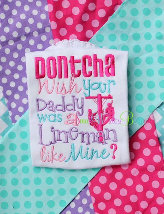 Dontcha Wish Your Daddy Was A LineMan Like Mine Embroidered Shirt - Lineman Daddy - Girls or Boys Shirt on Etsy, $22.00