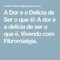 A Dor e a Delícia de Ser o que é!: A dor e a delícia de ser o que é. Vivendo com Fibromialgia.
