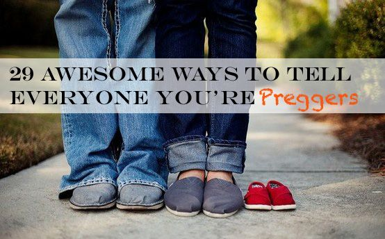 29 Awesome Ways To Tell Everyone Youre Preggers--- for you one day!!