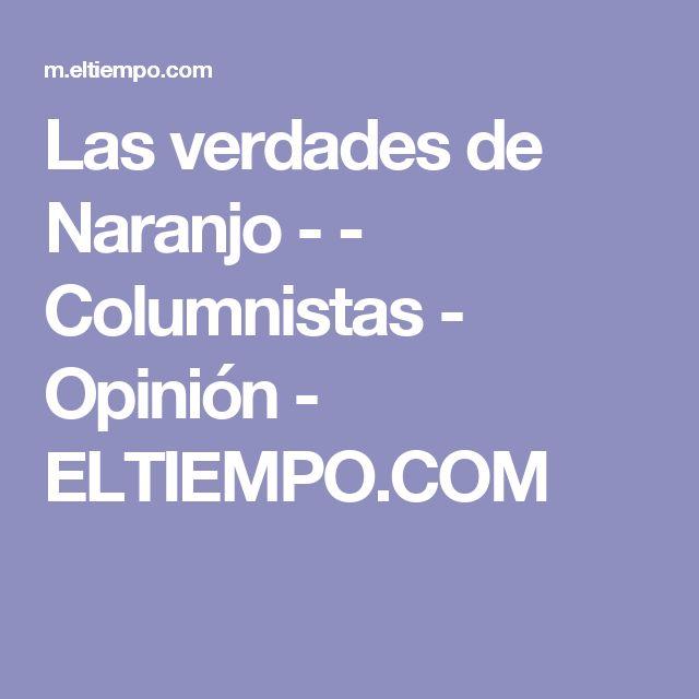 Las verdades de Naranjo - - Columnistas - Opinión - ELTIEMPO.COM