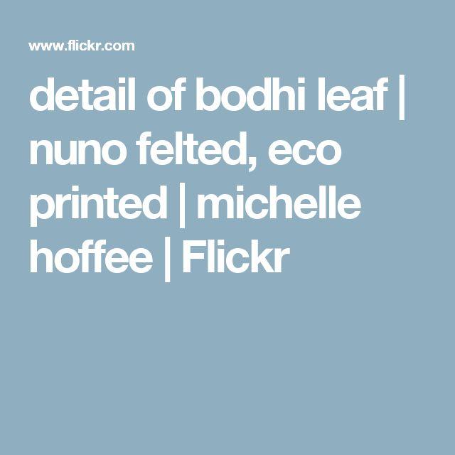 detail of bodhi leaf | nuno felted, eco printed | michelle hoffee | Flickr