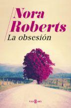 LA OBSESIÓN. Nora Roberts. La obsesion, una historia de tramas familiares, maldad, manipulacion y segundas oportunidades, es la cautivadora nueva novela de la gran dama del suspense romantico, Nora Roberts.BIBLIOTECA.