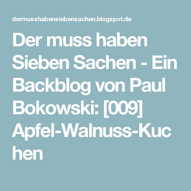 Der muss haben Sieben Sachen - Ein Backblog von Paul Bokowski: [009] Apfel-Walnuss-Kuchen