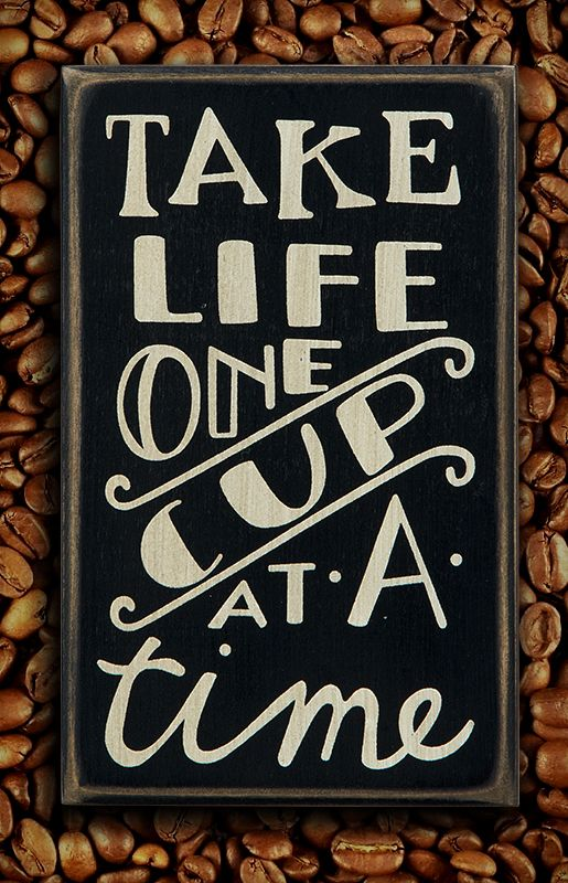 Coffee box sign. Take life one cup at a time.