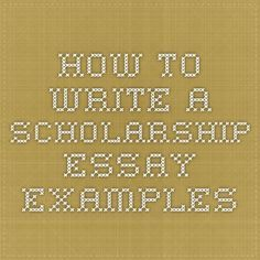 how to write a scholarship essay examples - Writing Essays For Scholarships Examples