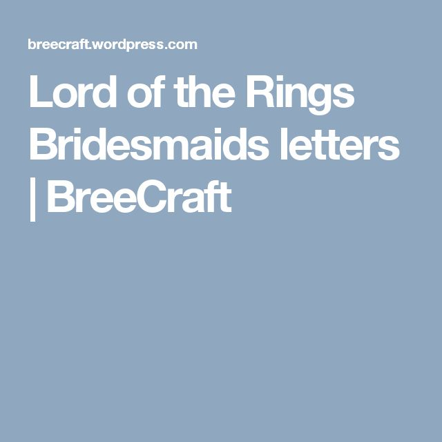 Lord of the Rings Bridesmaids letters | BreeCraft