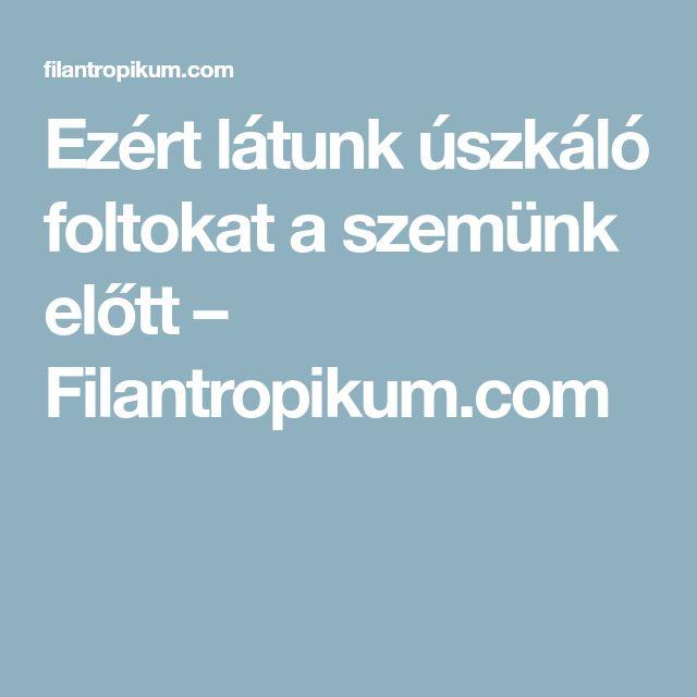 Ezért látunk úszkáló foltokat a szemünk előtt – Filantropikum.com