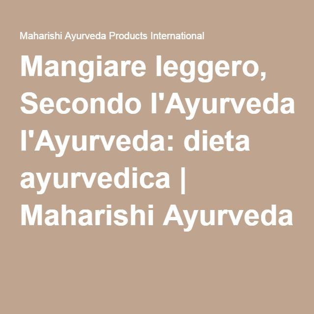 Mangiare leggero, Secondo l'Ayurveda: dieta ayurvedica | Maharishi Ayurveda