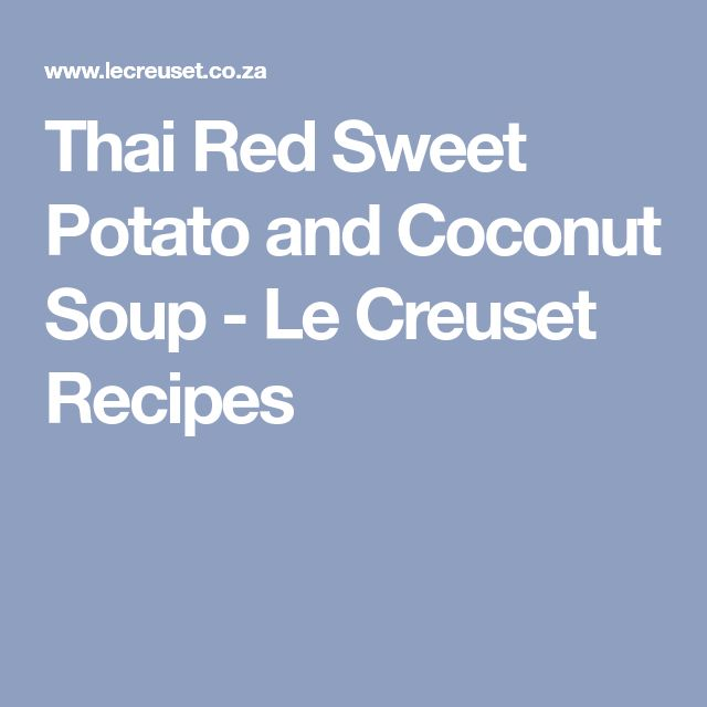 Thai Red Sweet Potato and Coconut Soup - Le Creuset Recipes