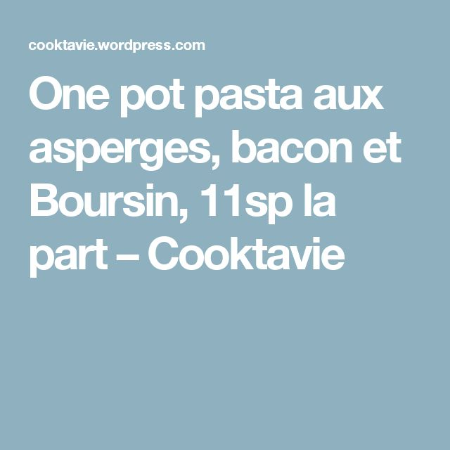One pot pasta aux asperges, bacon et Boursin, 11sp la part – Cooktavie