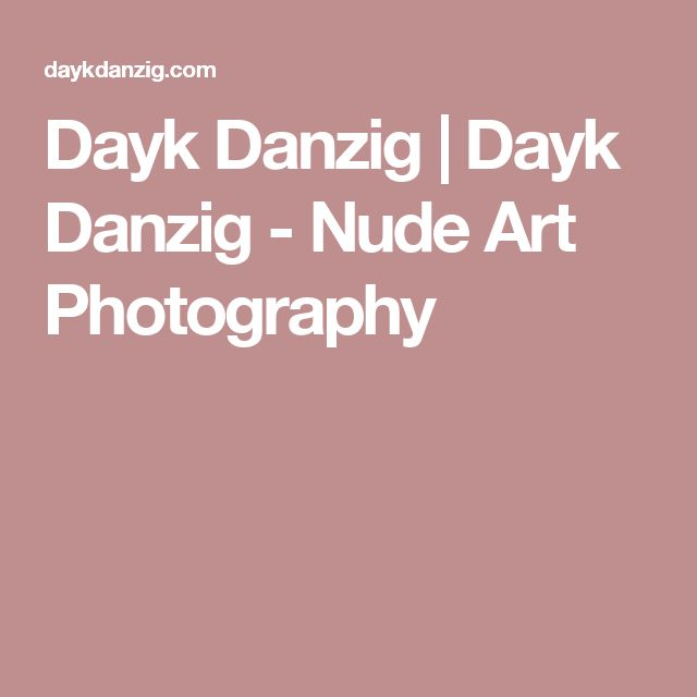 Dayk Danzig | Dayk Danzig - Nude Art Photography