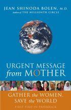 Red Wheel ∕ Weiser Online Bookstore | Urgent Message from Mother: Gather the Women and Save the World by Jean Shinoda Bolen, M.D. #jeanshinodabolen #livinggreen #environment #activism