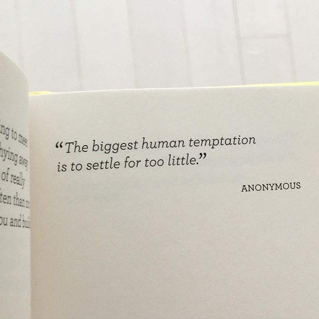 The biggest human temptation is to settle for too little.